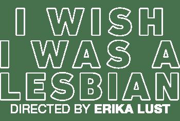 I Wish I Was a Lesbian