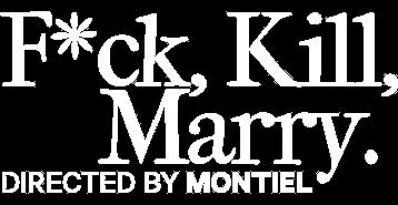 F*ck, Kill, Marry