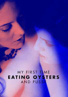 My First Time Eating Oysters...and Pussy