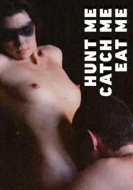 Hunt Me, Catch Me, Eat Me